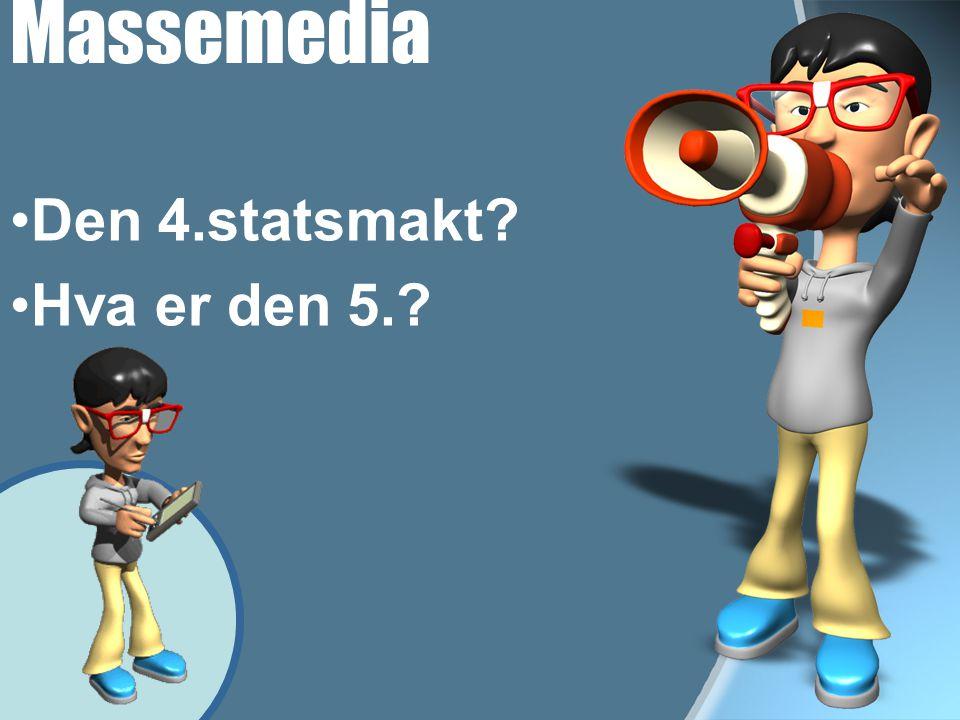 Massemedia •Den 4.statsmakt? •Hva er den 5.?