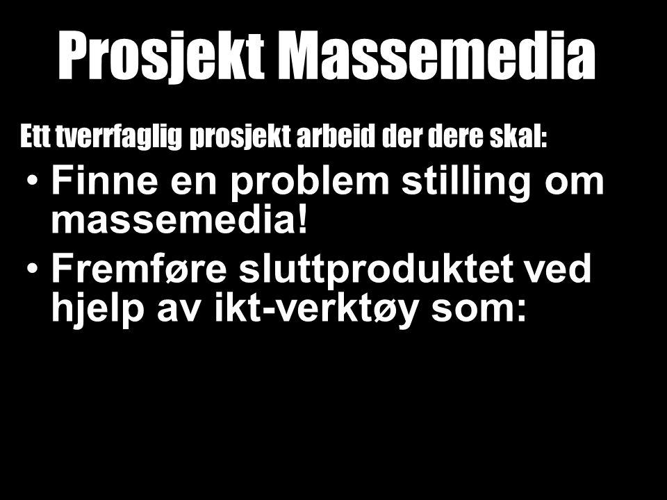 •Finne en problem stilling om massemedia! •Fremføre sluttproduktet ved hjelp av ikt-verktøy som: Prosjekt Massemedia Ett tverrfaglig prosjekt arbeid d