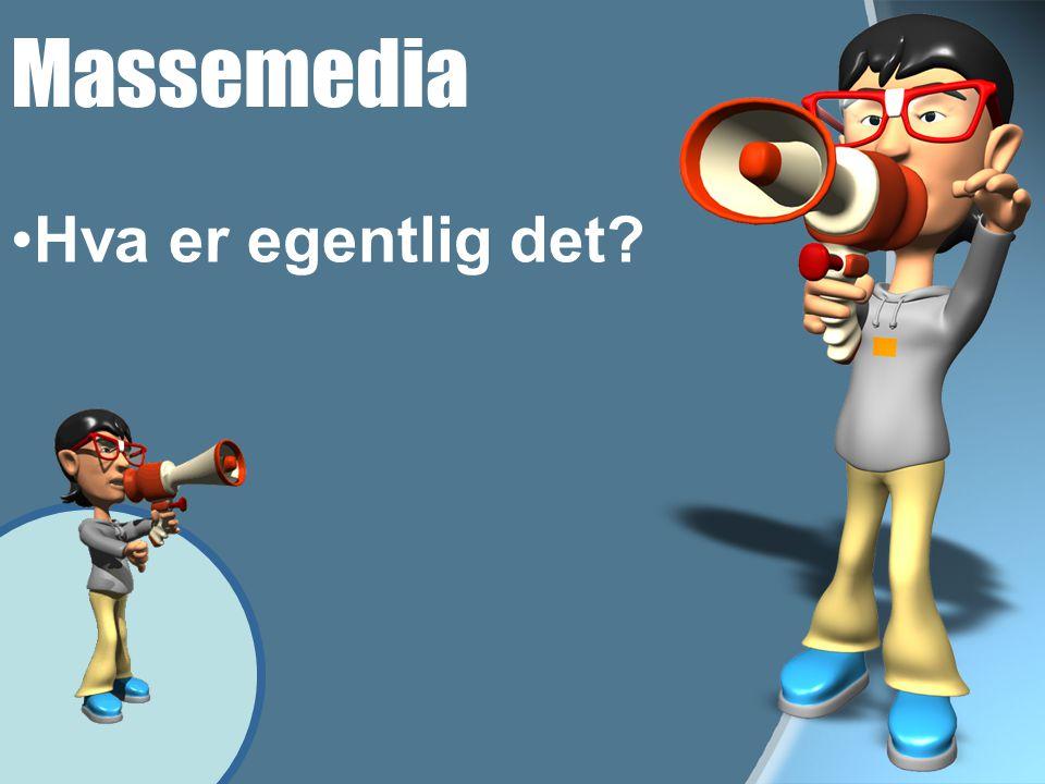 Massemedia •Hva er egentlig det?