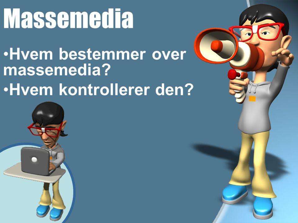 Massemedia •H•Hvem bestemmer over massemedia? •H•Hvem kontrollerer den?