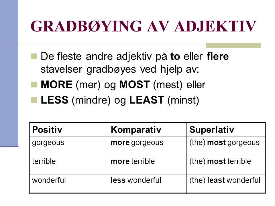 UREGELRETT GRADBØYING  Noen få vanlige adjektiv gradbøyes ikke slik du har sett til nå.