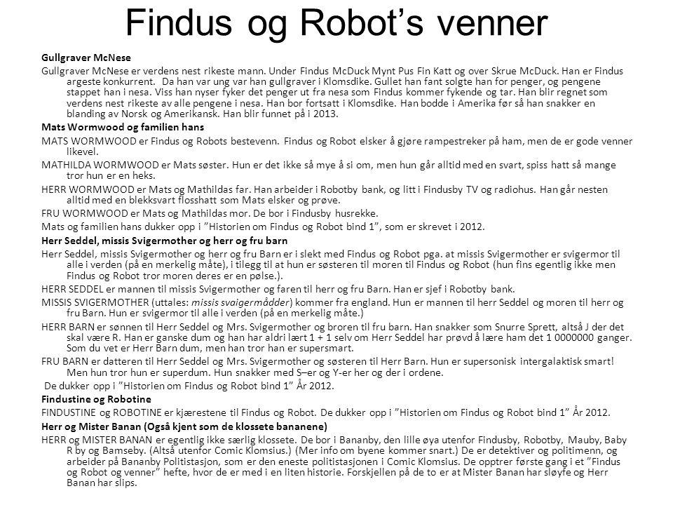 Findus og Robot's venner Gullgraver McNese Gullgraver McNese er verdens nest rikeste mann. Under Findus McDuck Mynt Pus Fin Katt og over Skrue McDuck.