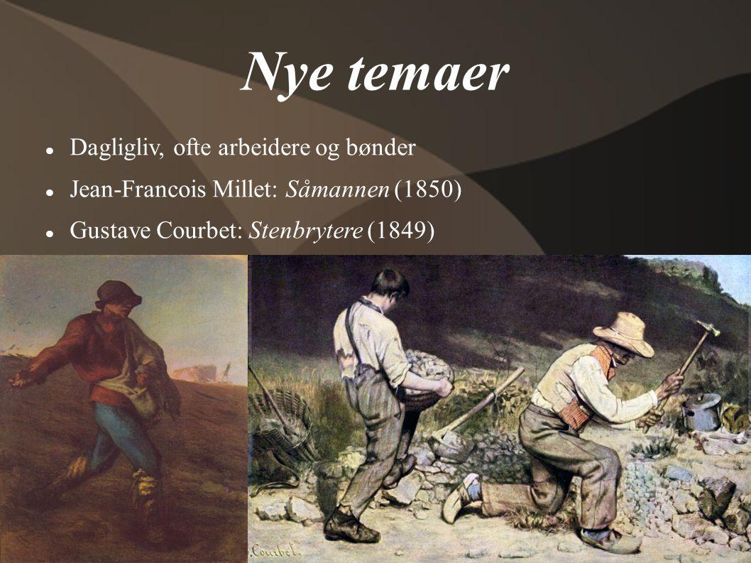 Nye temaer  Dagligliv, ofte arbeidere og bønder  Jean-Francois Millet: Såmannen (1850)  Gustave Courbet: Stenbrytere (1849)