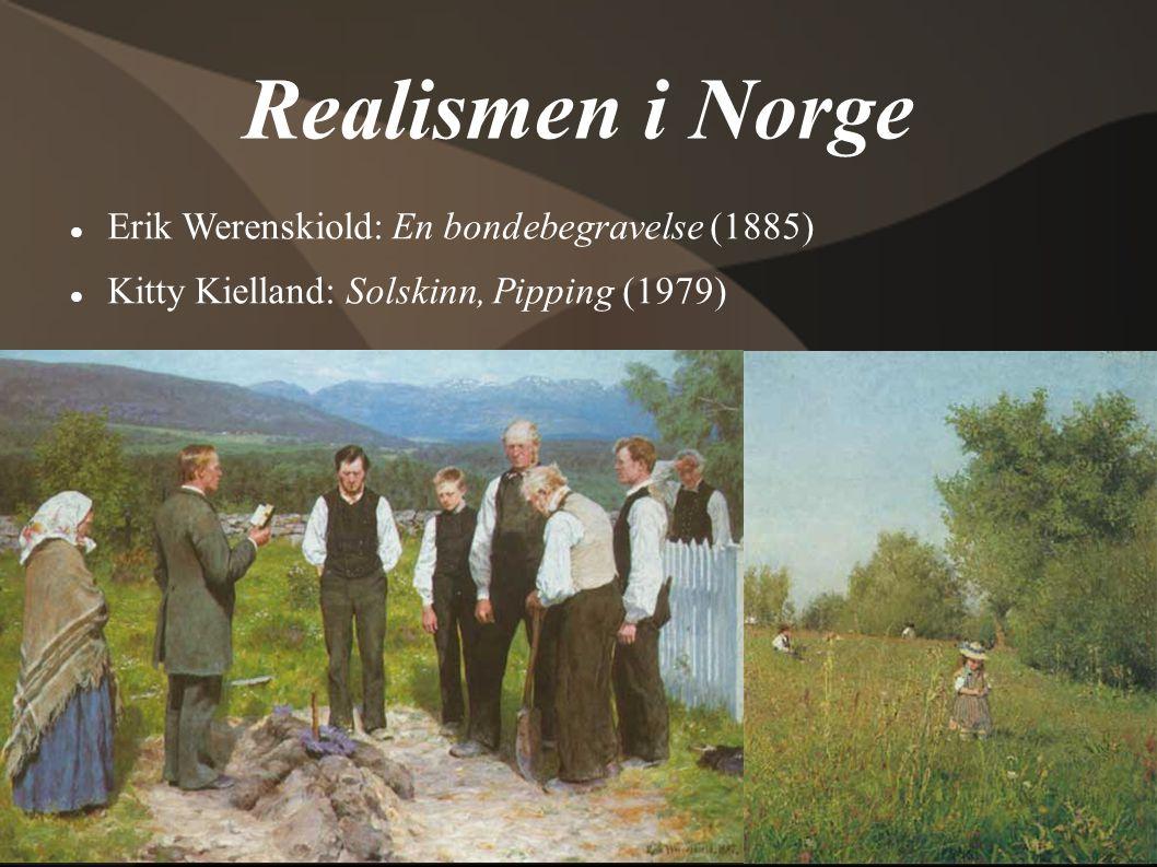 Realismen i Norge  Erik Werenskiold: En bondebegravelse (1885)  Kitty Kielland: Solskinn, Pipping (1979)