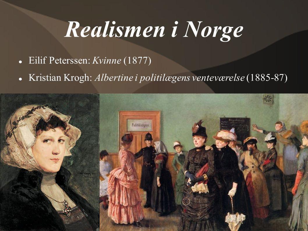 Realismen i Norge  Eilif Peterssen: Kvinne (1877)  Kristian Krogh: Albertine i politilægens venteværelse (1885-87)