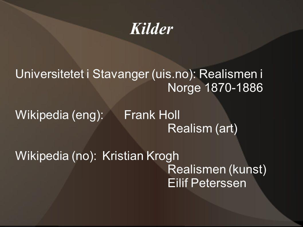 Kilder Universitetet i Stavanger (uis.no): Realismen i Norge 1870-1886 Wikipedia (eng):Frank Holl Realism (art) Wikipedia (no):Kristian Krogh Realisme