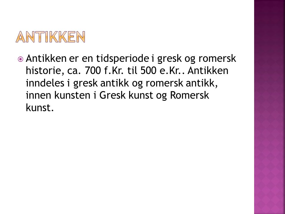  Antikken er en tidsperiode i gresk og romersk historie, ca. 700 f.Kr. til 500 e.Kr.. Antikken inndeles i gresk antikk og romersk antikk, innen kunst