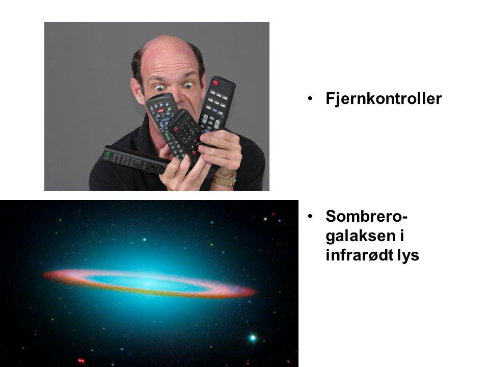 •Fjernkontroller •Sombrero- galaksen i infrarødt lys