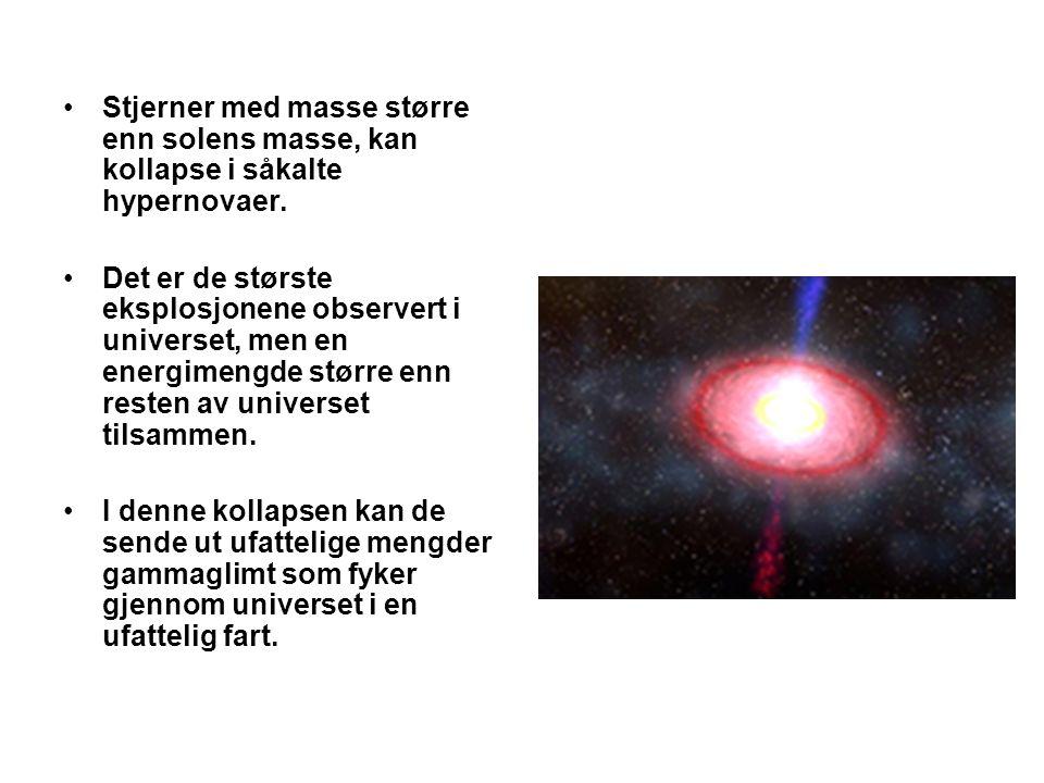 •Stjerner med masse større enn solens masse, kan kollapse i såkalte hypernovaer. •Det er de største eksplosjonene observert i universet, men en energi