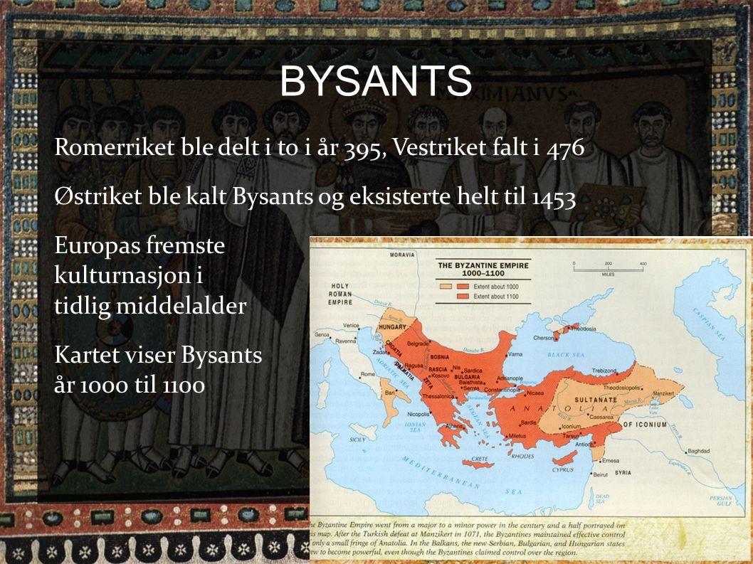 BYSANTS Romerriket ble delt i to i år 395, Vestriket falt i 476 Østriket ble kalt Bysants og eksisterte helt til 1453 Europas fremste kulturnasjon i t