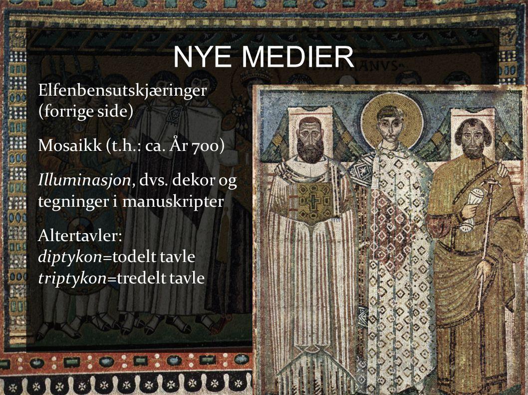 NYE MEDIER Elfenbensutskjæringer (forrige side) Mosaikk (t.h.: ca. År 700) Illuminasjon, dvs. dekor og tegninger i manuskripter Altertavler: diptykon=