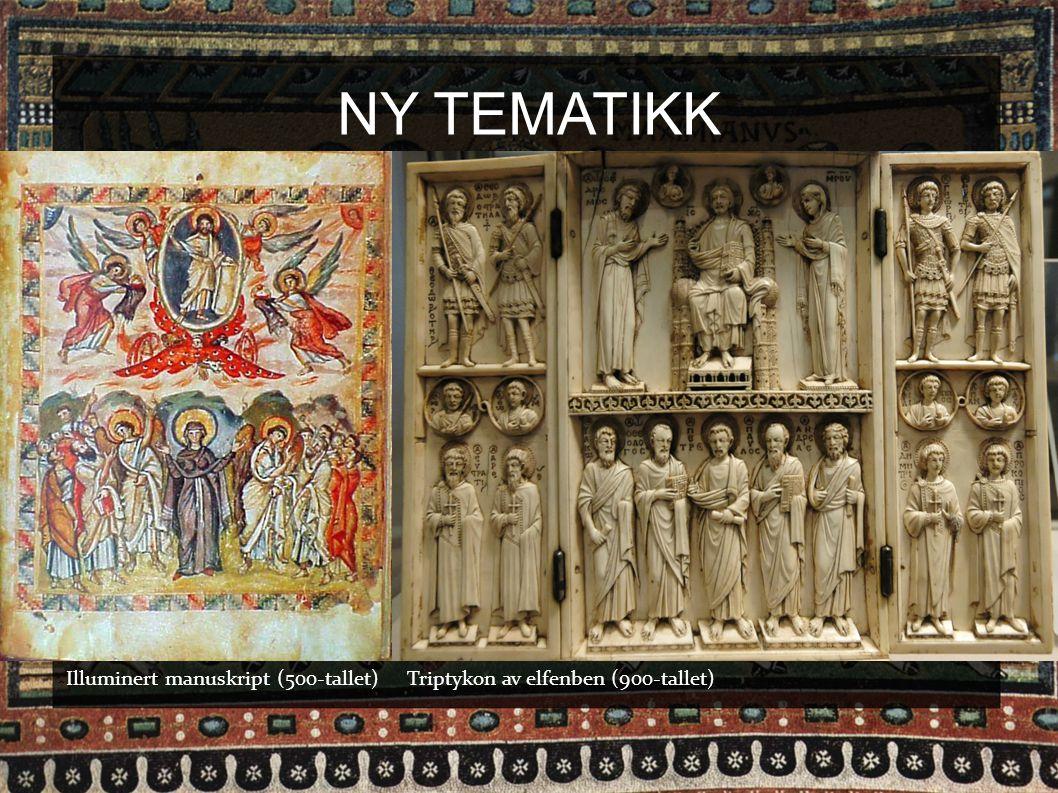 NY TEMATIKK  Illuminert manuskript (500-tallet) Triptykon av elfenben (900-tallet)