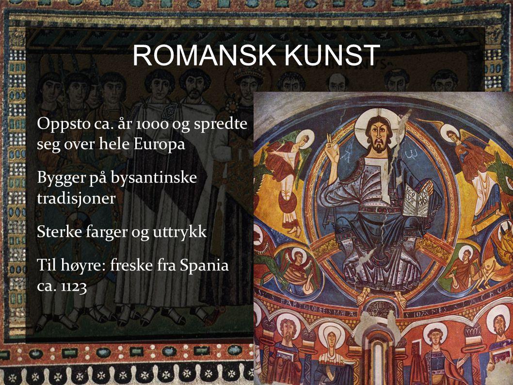 ROMANSK KUNST Oppsto ca. år 1000 og spredte seg over hele Europa Bygger på bysantinske tradisjoner Sterke farger og uttrykk Til høyre: freske fra Span