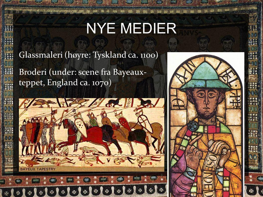 NYE MEDIER Glassmaleri (høyre: Tyskland ca. 1100) Broderi (under: scene fra Bayeaux- teppet, England ca. 1070)