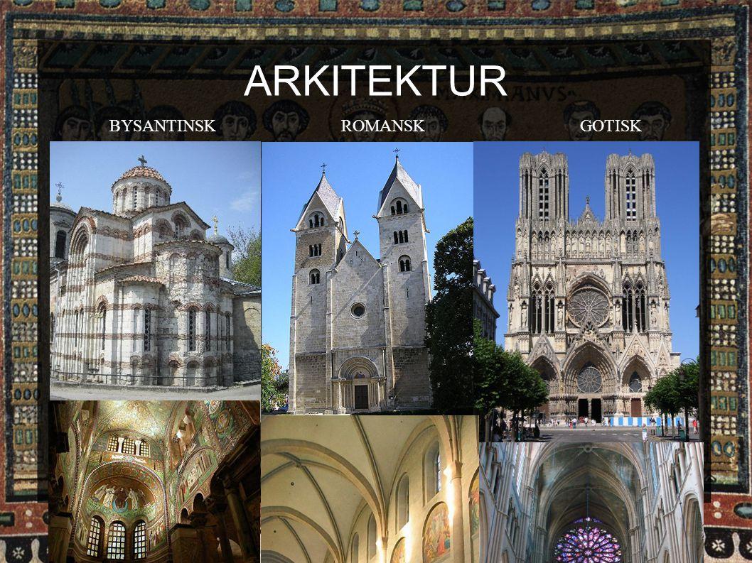ARKITEKTUR BYSANTINSK ROMANSK GOTISK