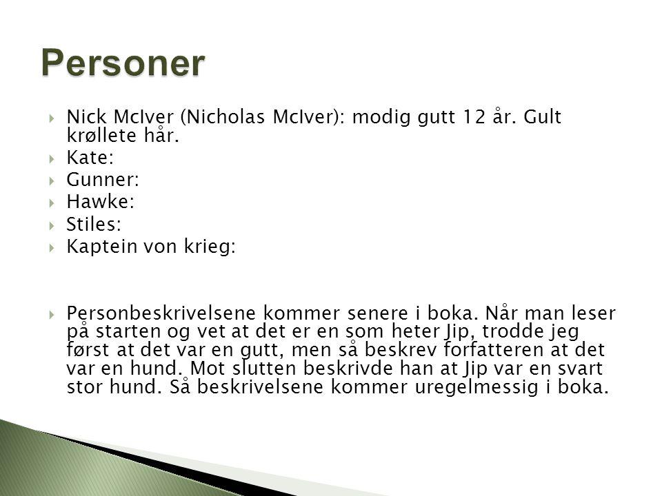  Nick McIver (Nicholas McIver): modig gutt 12 år. Gult krøllete hår.  Kate:  Gunner:  Hawke:  Stiles:  Kaptein von krieg:  Personbeskrivelsene