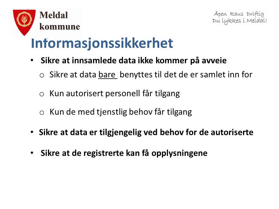 Informasjonssikkerhet • Sikre at innsamlede data ikke kommer på avveie o Sikre at data bare benyttes til det de er samlet inn for o Kun autorisert per