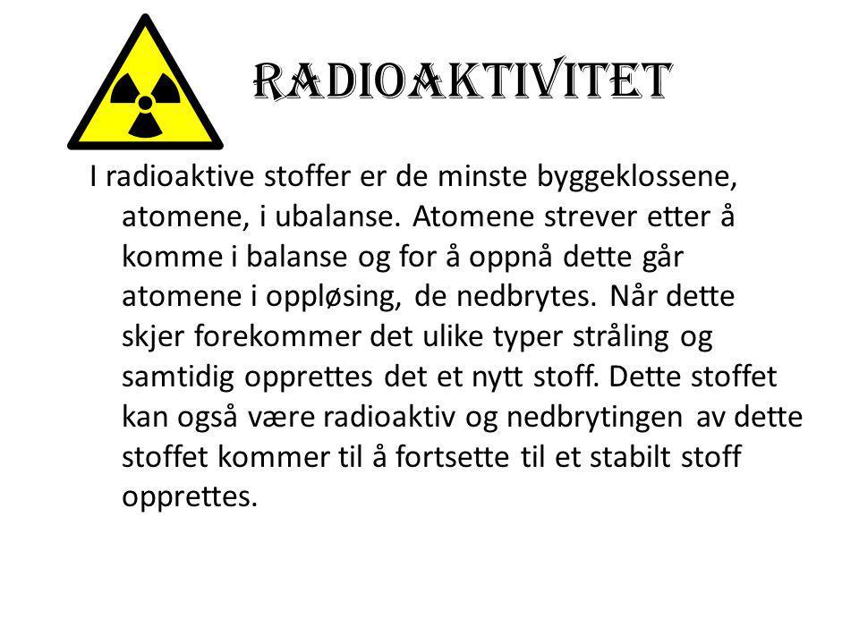 Radioaktivitet I radioaktive stoffer er de minste byggeklossene, atomene, i ubalanse. Atomene strever etter å komme i balanse og for å oppnå dette går
