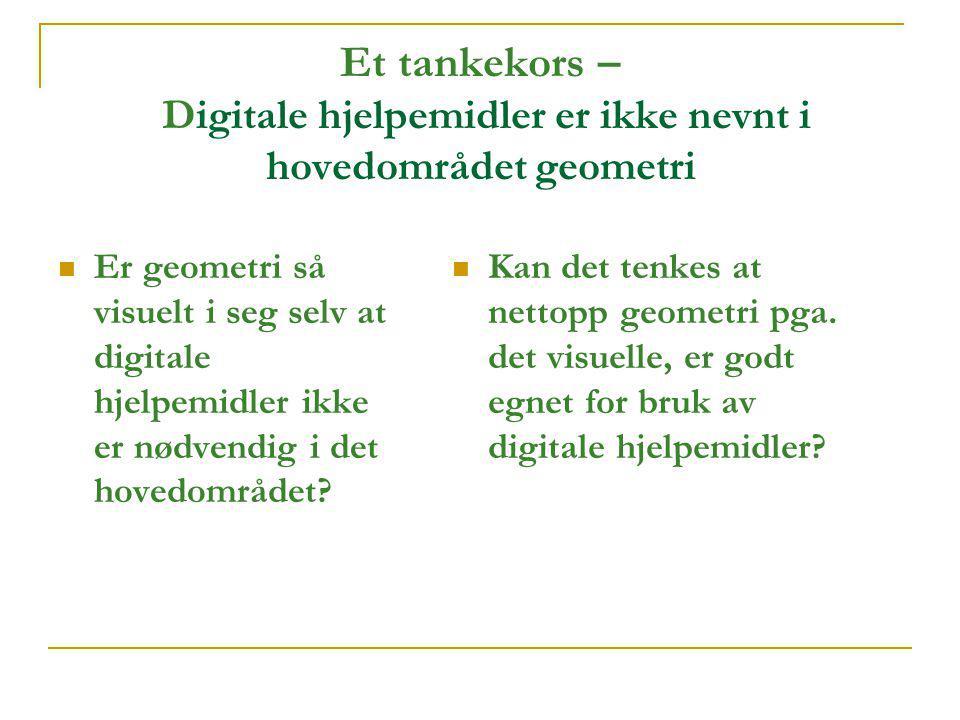 Et tankekors – Digitale hjelpemidler er ikke nevnt i hovedområdet geometri  Er geometri så visuelt i seg selv at digitale hjelpemidler ikke er nødven
