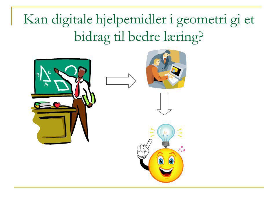 Kan digitale hjelpemidler i geometri gi et bidrag til bedre læring?