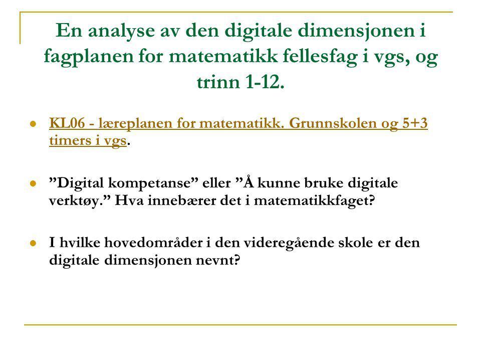 En analyse av den digitale dimensjonen i fagplanen for matematikk fellesfag i vgs, og trinn 1-12.  KL06 - læreplanen for matematikk. Grunnskolen og 5