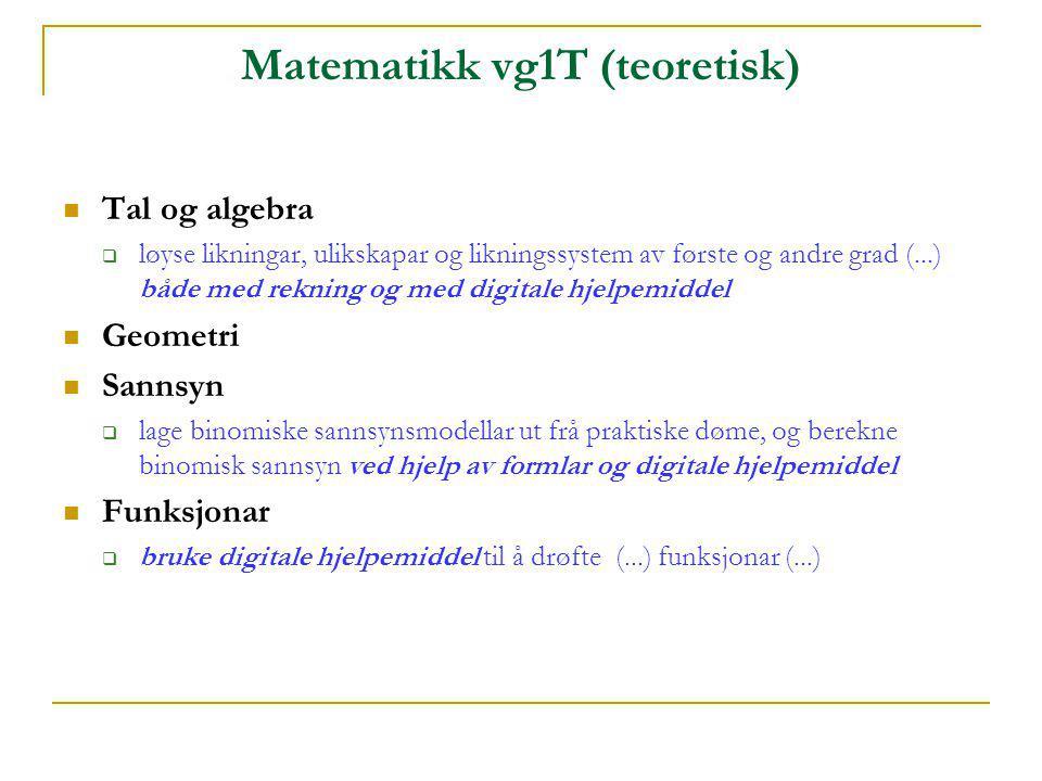 Matematikk vg1T (teoretisk)  Tal og algebra  løyse likningar, ulikskapar og likningssystem av første og andre grad (...) både med rekning og med dig