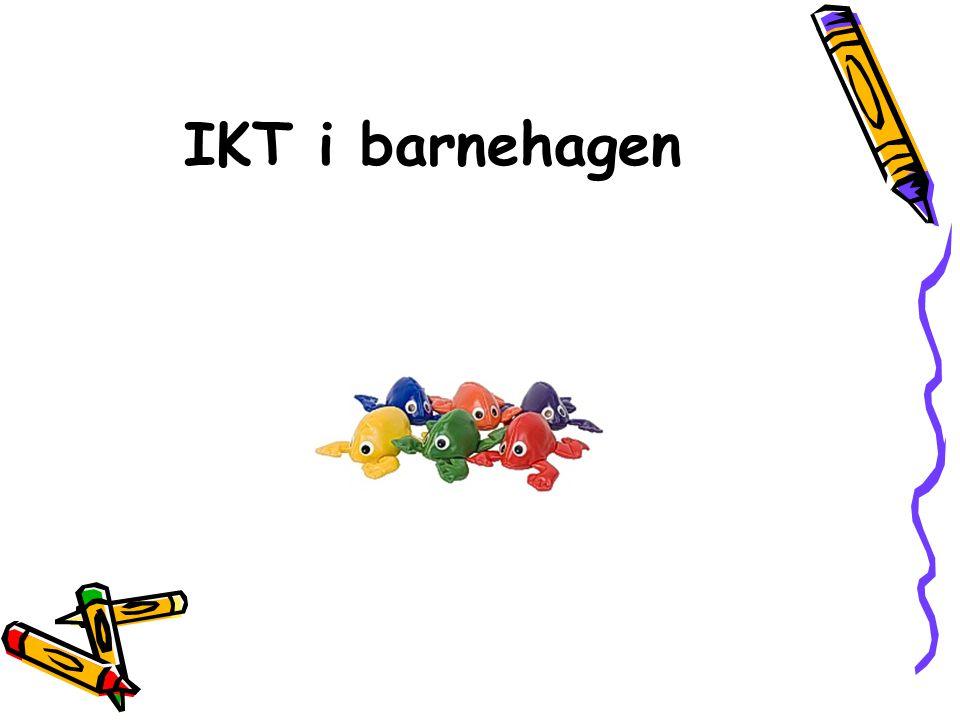 På full fart i lekearealet i barnehagen •Tilgjengelighet av IKT utstyr i barnehagen •Fokus på at IKT inngår i alle de sju fagområdene