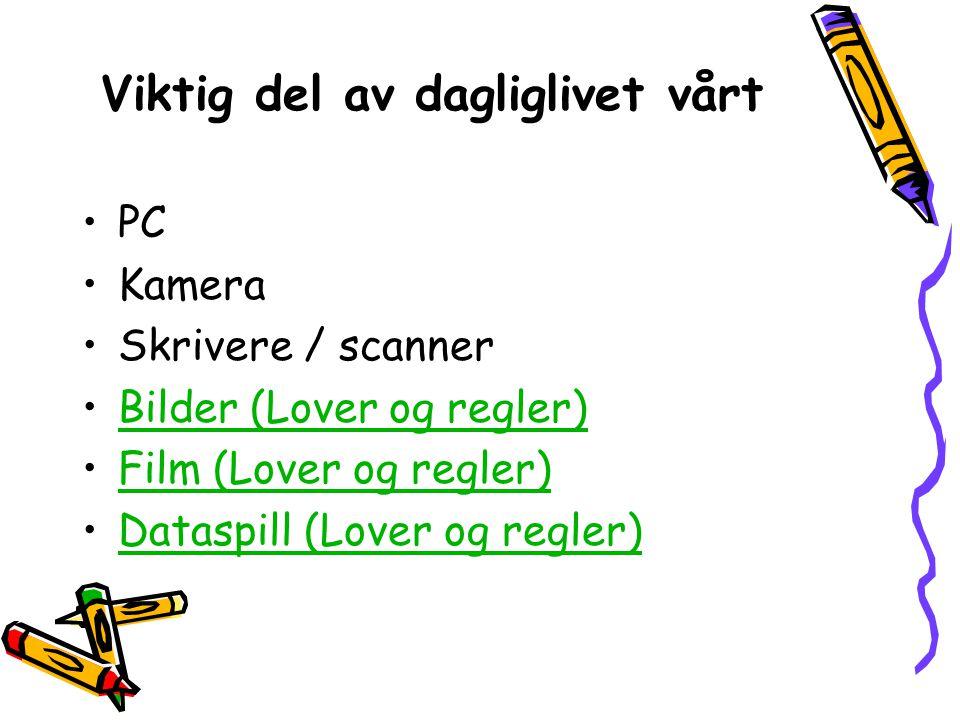 Viktig del av dagliglivet vårt •PC •Kamera •Skrivere / scanner •Bilder (Lover og regler)Bilder (Lover og regler) •Film (Lover og regler)Film (Lover og