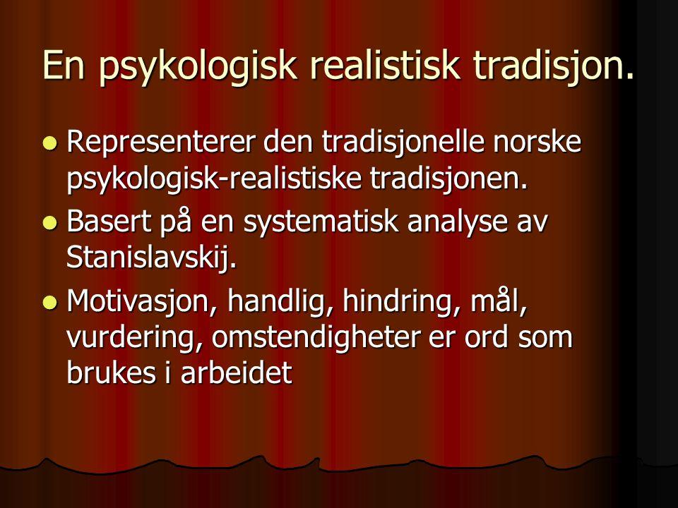 En psykologisk realistisk tradisjon.  Representerer den tradisjonelle norske psykologisk-realistiske tradisjonen.  Basert på en systematisk analyse