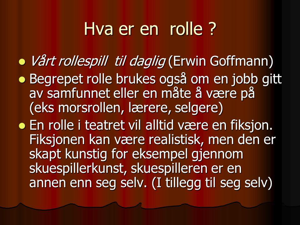 Hva er en rolle ?  Vårt rollespill til daglig (Erwin Goffmann)  Begrepet rolle brukes også om en jobb gitt av samfunnet eller en måte å være på (eks