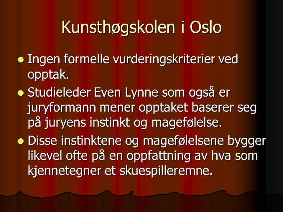 Kunsthøgskolen i Oslo  Ingen formelle vurderingskriterier ved opptak.  Studieleder Even Lynne som også er juryformann mener opptaket baserer seg på