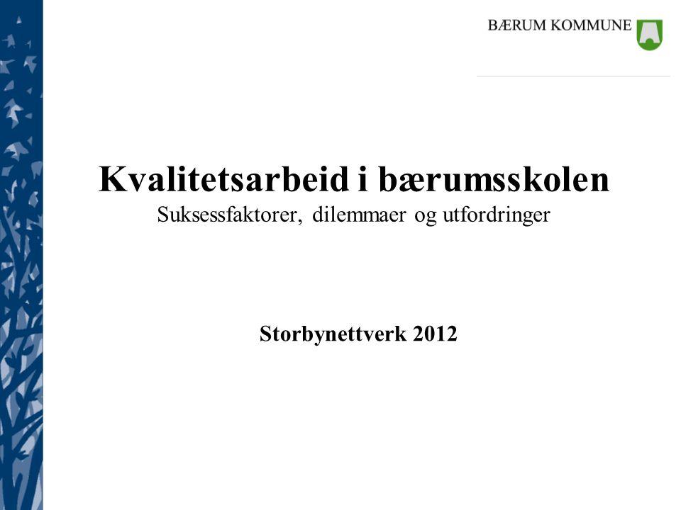 Kommunalsjefene Kvalitetsarbeid i bærumsskolen Suksessfaktorer, dilemmaer og utfordringer Storbynettverk 2012