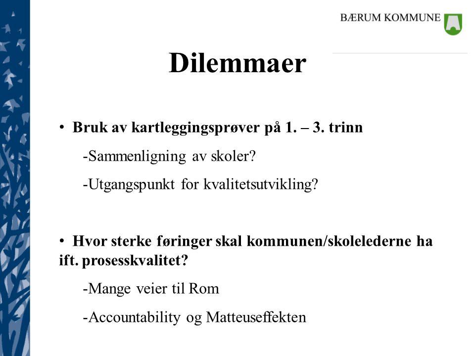 Kommunalsjefene Dilemmaer • Bruk av kartleggingsprøver på 1. – 3. trinn -Sammenligning av skoler? -Utgangspunkt for kvalitetsutvikling? • Hvor sterke