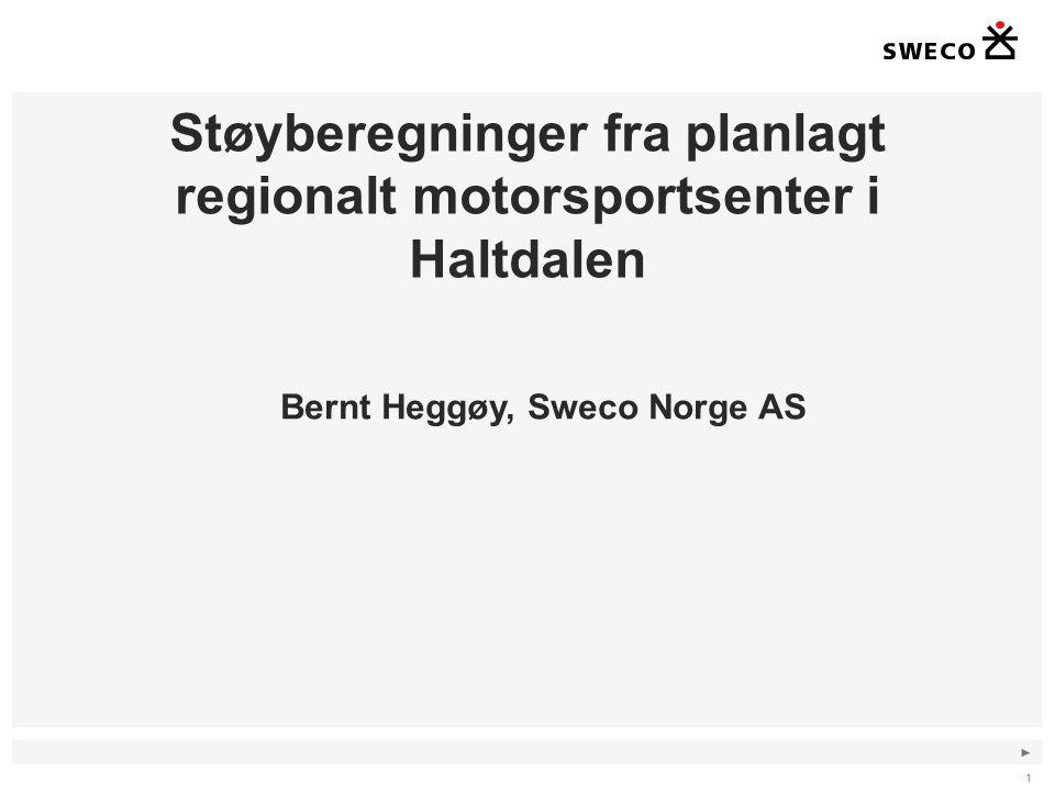 ► Støyberegninger fra planlagt regionalt motorsportsenter i Haltdalen 1 Bernt Heggøy, Sweco Norge AS
