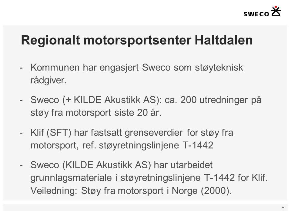 ► Regionalt motorsportsenter Haltdalen -Kommunen har engasjert Sweco som støyteknisk rådgiver. -Sweco (+ KILDE Akustikk AS): ca. 200 utredninger på st