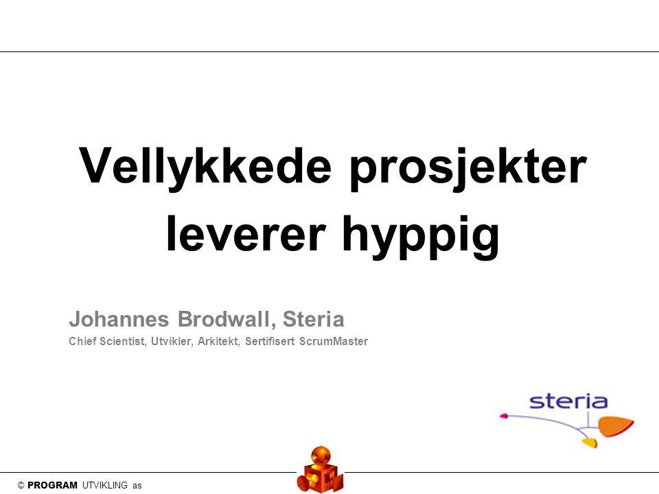 © PROGRAM UTVIKLING as Vellykkede prosjekter leverer hyppig Johannes Brodwall, Steria Chief Scientist, Utvikler, Arkitekt, Sertifisert ScrumMaster