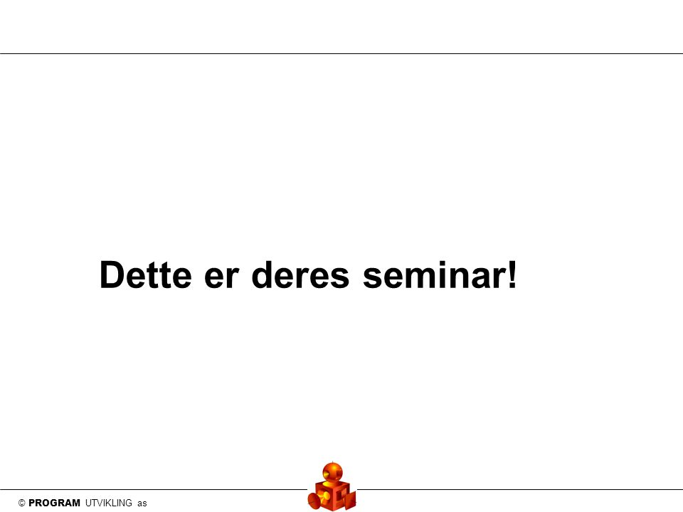 © PROGRAM UTVIKLING as Dette er deres seminar!