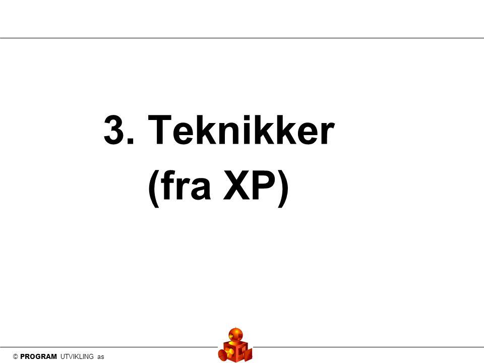 © PROGRAM UTVIKLING as 3. Teknikker (fra XP)
