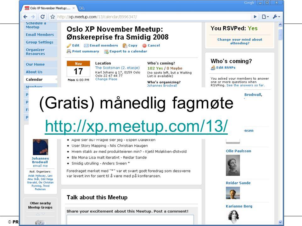 © PROGRAM UTVIKLING as (Gratis) månedlig fagmøte http://xp.meetup.com/13/ http://xp.meetup.com/13/