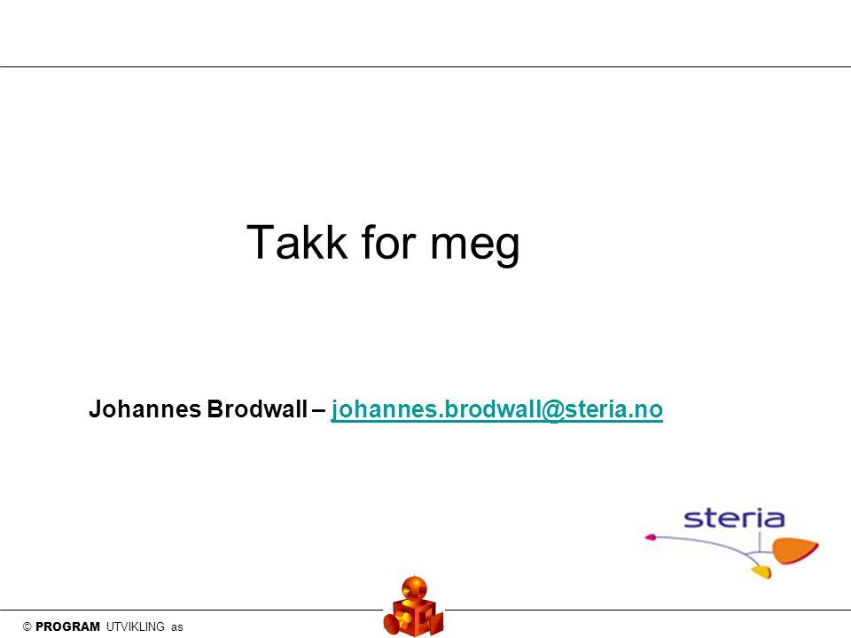 © PROGRAM UTVIKLING as Takk for meg Johannes Brodwall – johannes.brodwall@steria.nojohannes.brodwall@steria.no
