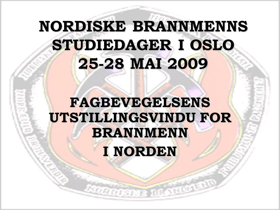 NORDISKE BRANNMENNS STUDIEDAGER I OSLO 25-28 MAI 2009 FAGBEVEGELSENS UTSTILLINGSVINDU FOR BRANNMENN I NORDEN
