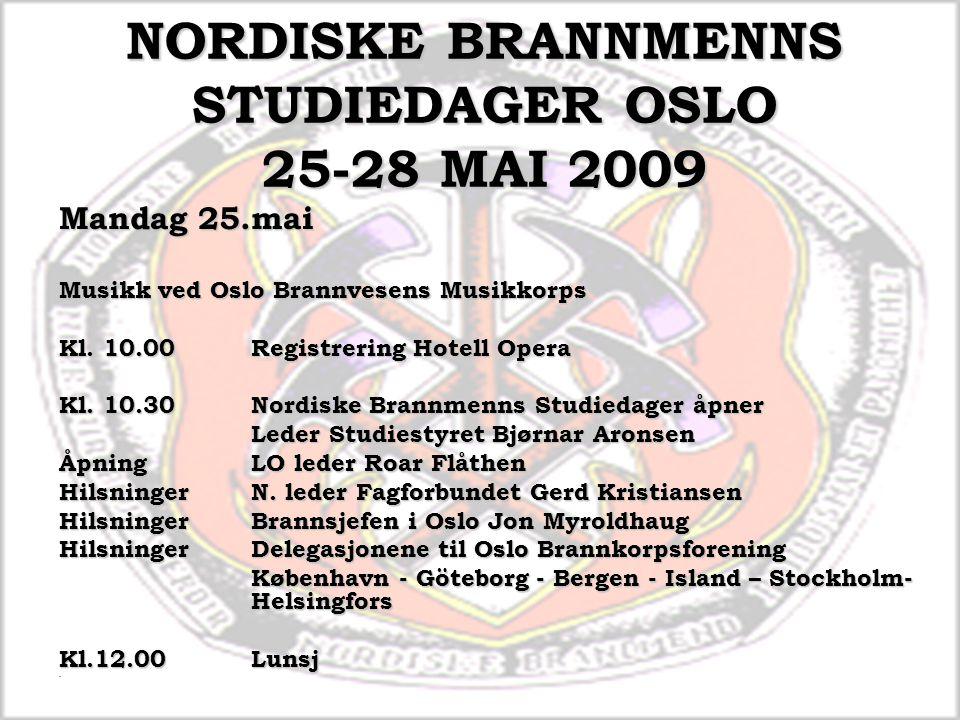 NORDISKE BRANNMENNS STUDIEDAGER OSLO 25-28 MAI 2009 Mandag 25.mai Musikk ved Oslo Brannvesens Musikkorps Kl. 10.00Registrering Hotell Opera Kl. 10.30N