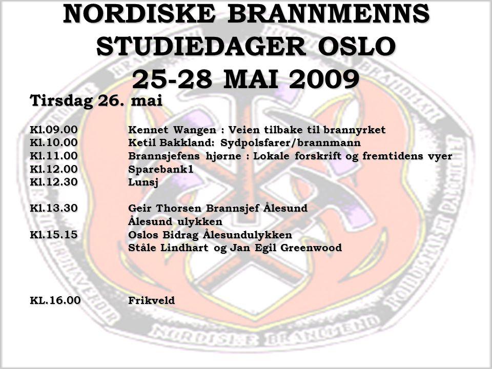 NORDISKE BRANNMENNS STUDIEDAGER OSLO 25-28 MAI 2009 Tirsdag 26. mai Kl.09.00Kennet Wangen : Veien tilbake til brannyrket Kl.10.00Ketil Bakkland: Sydpo