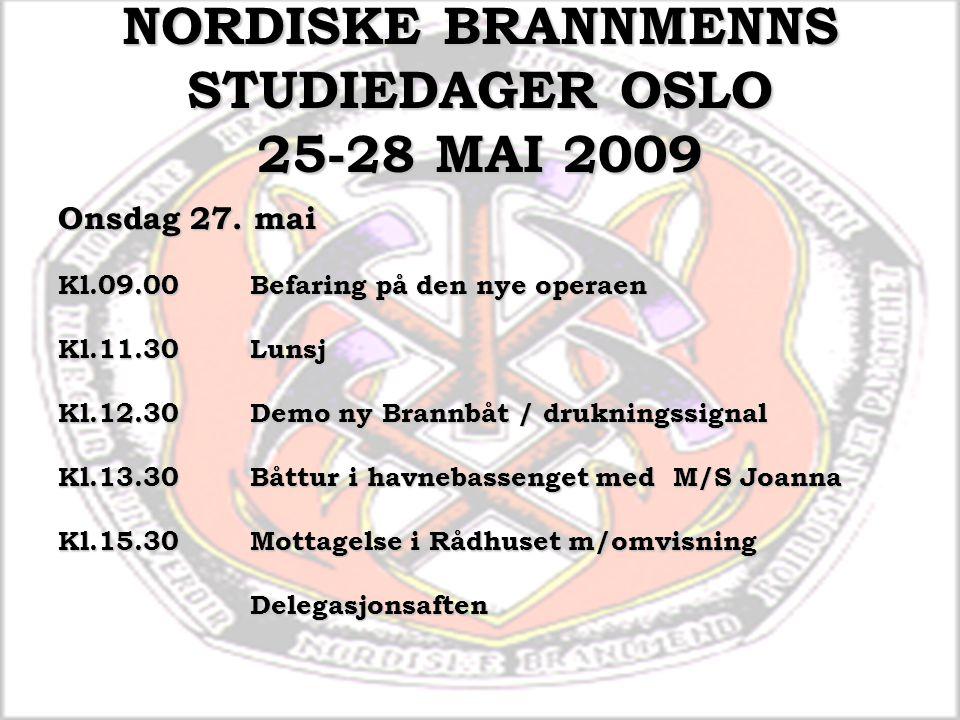 NORDISKE BRANNMENNS STUDIEDAGER OSLO 25-28 MAI 2009 Onsdag 27. mai Kl.09.00Befaring på den nye operaen Kl.11.30Lunsj Kl.12.30Demo ny Brannbåt / drukni
