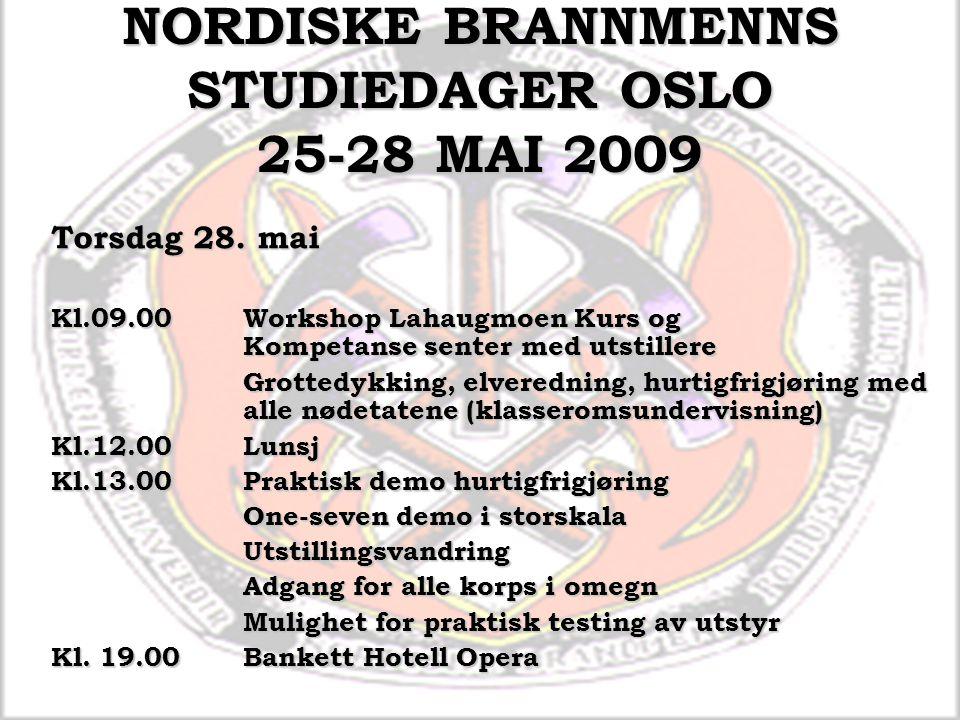 NORDISKE BRANNMENNS STUDIEDAGER OSLO 25-28 MAI 2009 Torsdag 28. mai Kl.09.00Workshop Lahaugmoen Kurs og Kompetanse senter med utstillere Grottedykking