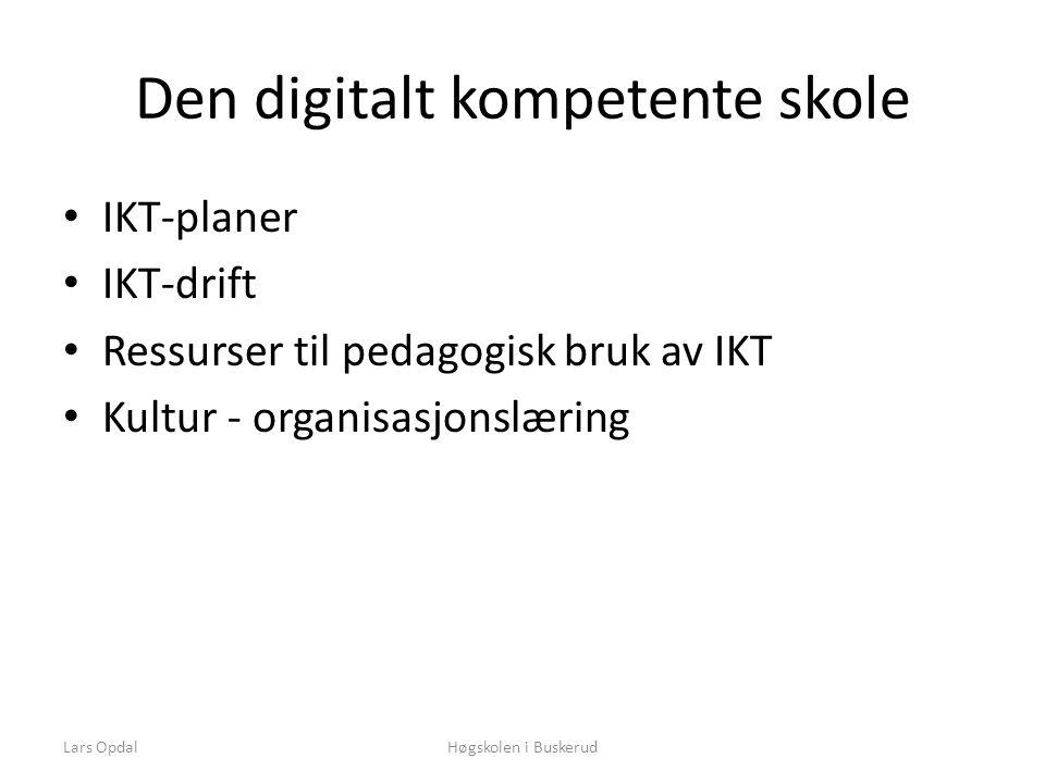Den digitalt kompetente skole • IKT-planer • IKT-drift • Ressurser til pedagogisk bruk av IKT • Kultur - organisasjonslæring Høgskolen i BuskerudLars Opdal