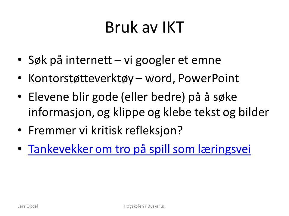 Når vi bruker IKT i timen • Vi går på datarom eller henter fram maskiner som brukes I den planlagte økten • Teknologi blir et tillegg til øvrig aktivitet • - og blir nettopp en aktivitet Høgskolen i BuskerudLars Opdal