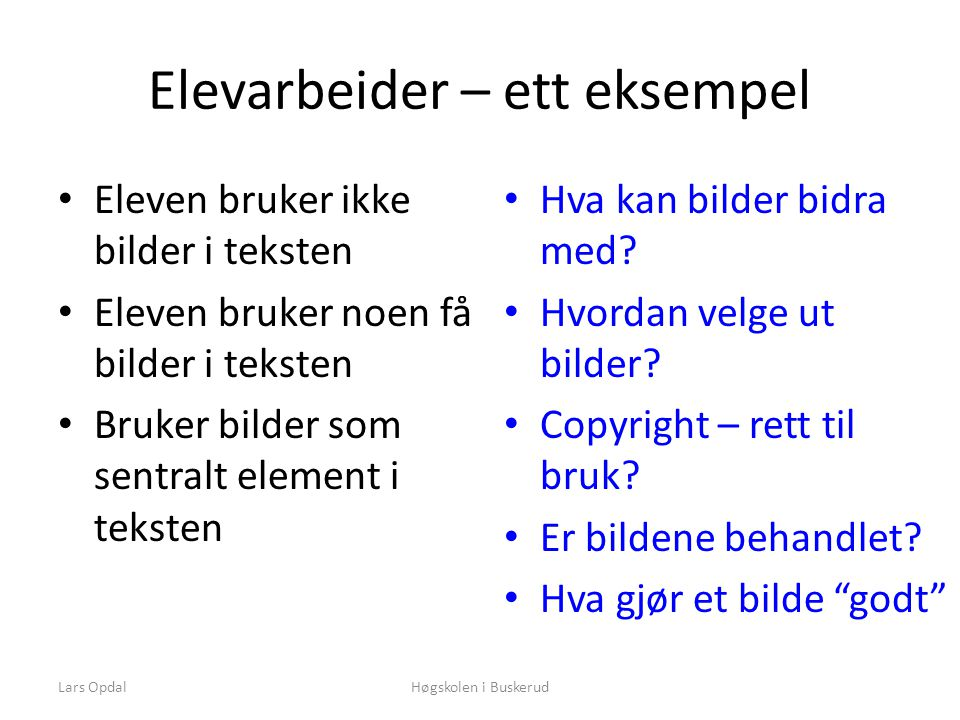 Elevarbeider – ett eksempel • Eleven bruker ikke bilder i teksten • Eleven bruker noen få bilder i teksten • Bruker bilder som sentralt element i teksten • Hva kan bilder bidra med.