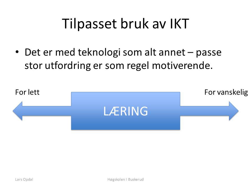 Tilpasset bruk av IKT • Det er med teknologi som alt annet – passe stor utfordring er som regel motiverende.