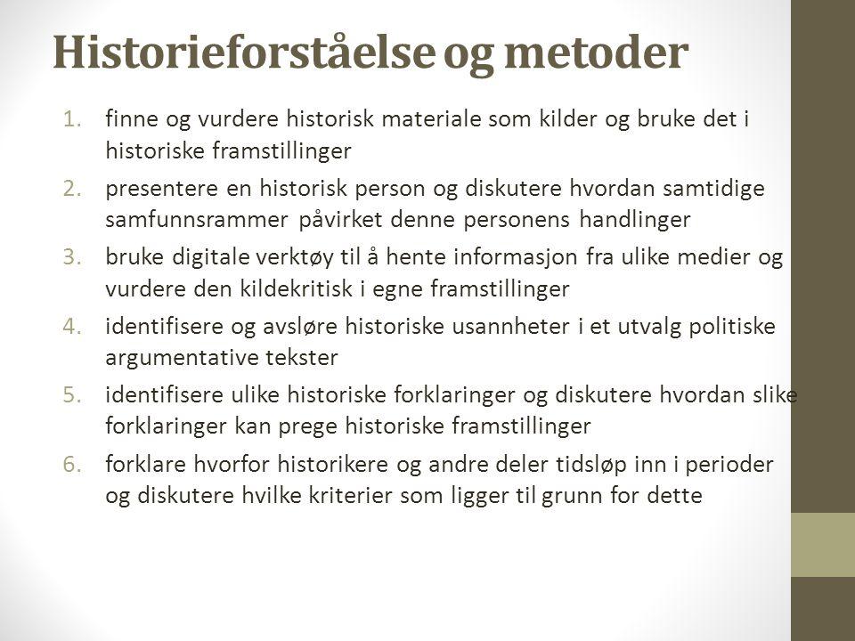 Historieforståelse og metoder 1.finne og vurdere historisk materiale som kilder og bruke det i historiske framstillinger 2.presentere en historisk per